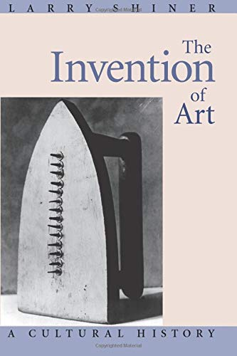 The Invention of Art: A Cultural History 9780226753430
