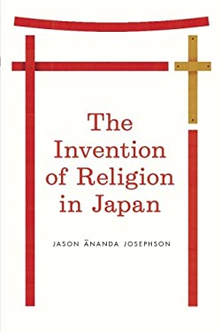 The Invention of Religion in Japan 9780226412344