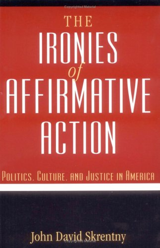 The Ironies of Affirmative Action: Politics, Culture, and Justice in America 9780226761787