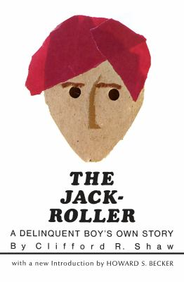 The Jack-Roller: A Delinquent Boy's Own Story 9780226751269