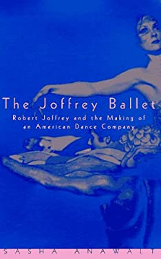 The Joffrey Ballet: Robert Joffrey and the Making of an American Dance Company 9780226017556