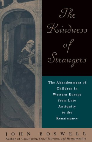 The Kindness of Strangers: The Abandonment of Children in Western Europe from Late Antiquity to the Renaissance 9780226067124