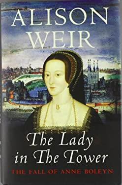 The Lady in the Tower: The Fall of Anne Boleyn 9780224063197