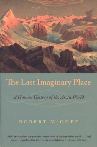 The Last Imaginary Place: A Human History of the Arctic World 9780226500898