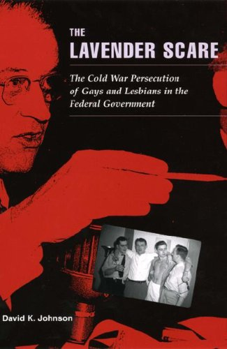 The Lavender Scare: The Cold War Persecution of Gays and Lesbians in the Federal Government 9780226401904