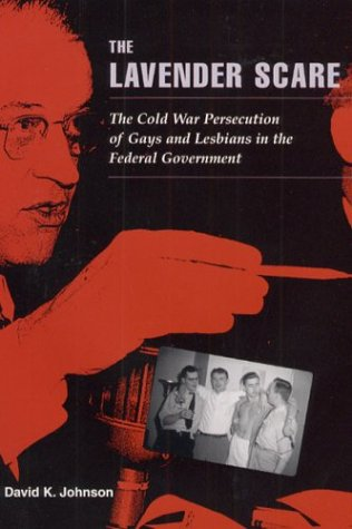 The Lavender Scare: The Cold War Persecution of Gays and Lesbians in the Federal Government 9780226404813