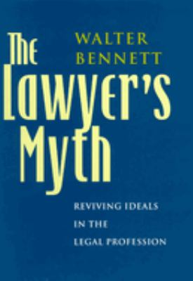 The Lawyer's Myth: Reviving Ideals in the Legal Profession 9780226042558