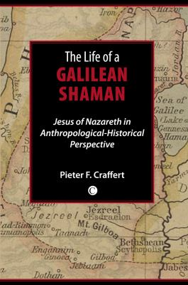 Life of a Galilean Shaman: Jesus of Nazareth in Anthropological-Historical Perspective 9780227173206