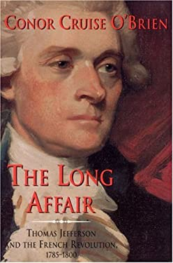 The Long Affair: Thomas Jefferson and the French Revolution, 1785-1800 9780226616537