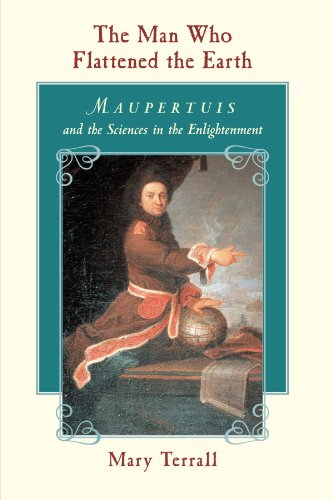 The Man Who Flattened the Earth: Maupertuis and the Sciences in the Enlightenment 9780226793610