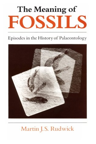 The Meaning of Fossils: Episodes in the History of Palaeontology 9780226731032