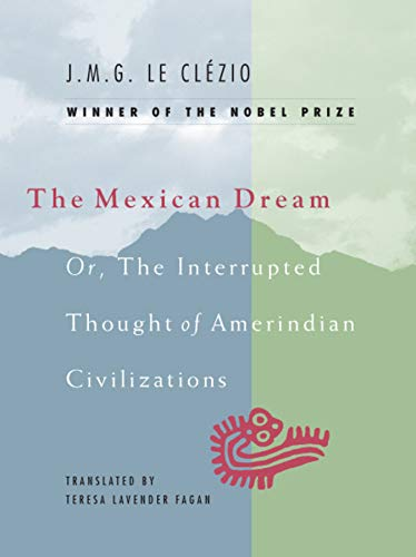 The Mexican Dream: Or, The Interrupted Thought of Amerindian Civilizations 9780226110028