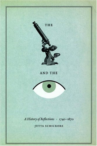 The Microscope and the Eye: A History of Reflections, 1740-1870 - Schickore, Jutta