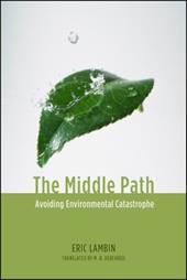 The Middle Path: Avoiding Environmental Catastrophe - Lambin, Eric / DeBevoise, M. B.