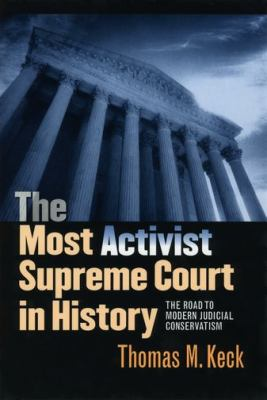 The Most Activist Supreme Court in History: The Road to Modern Judicial Conservatism 9780226428840