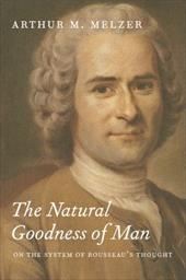 The Natural Goodness of Man: On the System of Rousseau's Thought 753151