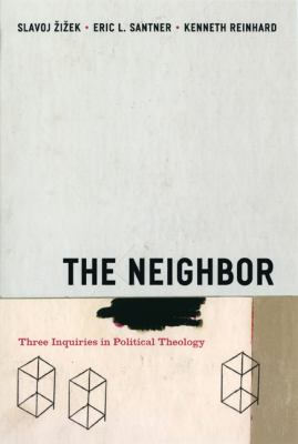 The Neighbor: Three Inquiries in Political Theology 9780226707389