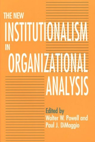 The New Institutionalism in Organizational Analysis 9780226677095