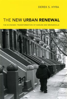 The New Urban Renewal: The Economic Transformation of Harlem and Bronzeville 9780226366043