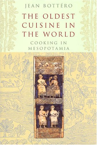 The Oldest Cuisine in the World: Cooking in Mesopotamia 9780226067353