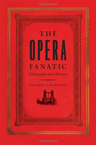 The Opera Fanatic: Ethnography of an Obsession 9780226043425