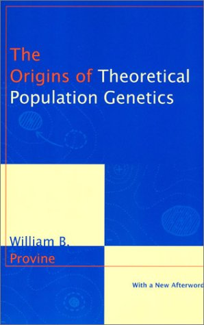 The Origins of Theoretical Population Genetics: With a New Afterword 9780226684642