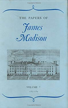 The Papers of James Madison, Volume 7: 3 May 1783-29 February 1784 9780226363004