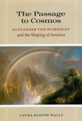 The Passage to Cosmos: Alexander Von Humboldt and the Shaping of America 9780226871820