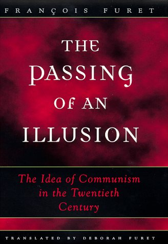 The Passing of an Illusion: The Idea of Communism in the Twentieth Century 9780226273402