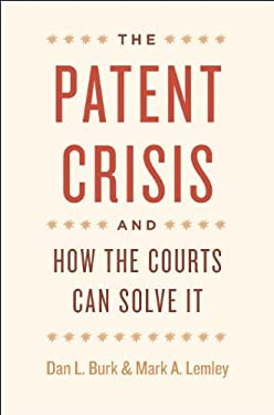 The Patent Crisis and How the Courts Can Solve It 9780226080611