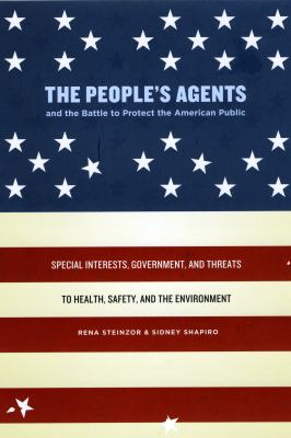 The People's Agents and the Battle to Protect the American Public: Special Interests, Government, and Threats to Health, Safety, and the Environment 9780226772028