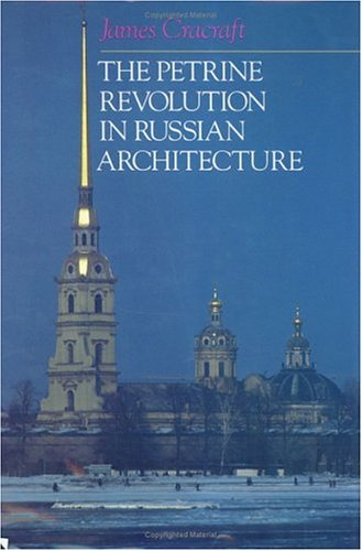 The Petrine Revolution in Russian Architecture