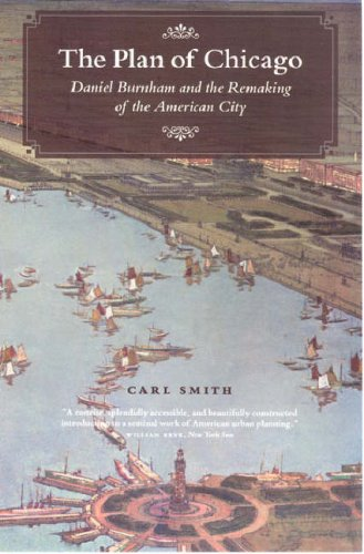 The Plan of Chicago: Daniel Burnham and the Remaking of the American City 9780226764726