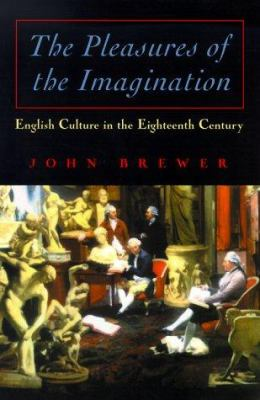 The Pleasures of the Imagination: English Culture in the Eighteenth Century 9780226074191