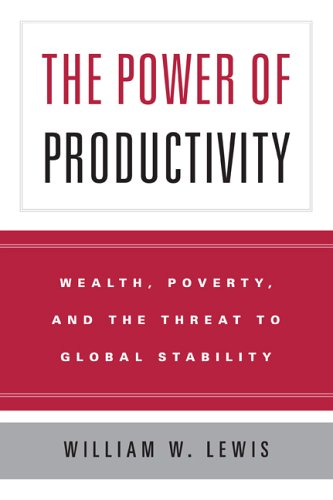 The Power of Productivity: Wealth, Poverty, and the Threat to Global Stability 9780226476988
