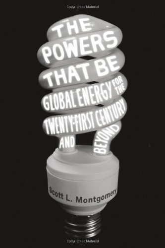 The Powers That Be: Global Energy for the Twenty-First Century and Beyond 9780226535005
