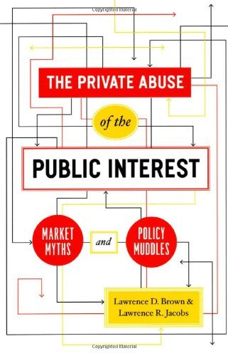 The Private Abuse of the Public Interest: Market Myths and Policy Muddles 9780226076430