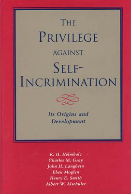 The Privilege Against Self-Incrimination: Its Origins and Development 9780226326603