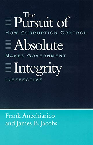 The Pursuit of Absolute Integrity Pursuit of Absolute Integrity Pursuit of Absolute Integrity: How Corruption Control Makes Government Ineffective How 9780226020518