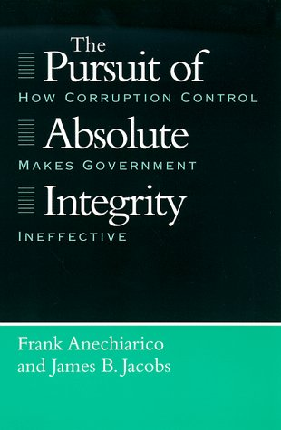 The Pursuit of Absolute Integrity: How Corruption Control Makes Government Ineffective 9780226020525