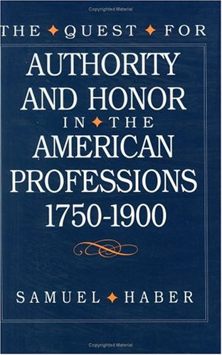 The Quest for Authority and Honor in the American Professions, 1quest for Authority and Honor in the American Professions, 1quest for Authority and Ho 9780226311739