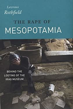 The Rape of Mesopotamia: Behind the Looting of the Iraq Museum 9780226729459