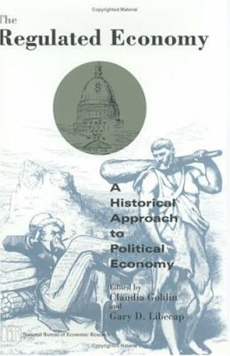 The Regulated Economy: A Historical Approach to Political Economy 9780226301105
