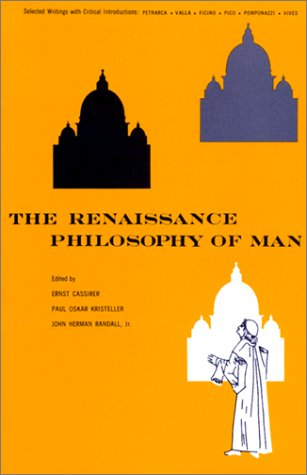The Renaissance Philosophy of Man: Petrarca, Valla, Ficino, Pico, Pomponazzi, Vives 9780226096049