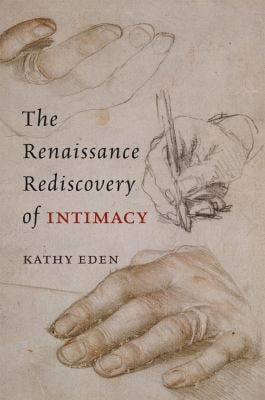 The Renaissance Rediscovery of Intimacy 9780226184623
