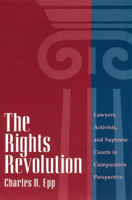 The Rights Revolution: Lawyers, Activists, and Supreme Courts in Comparative Perspective 9780226211626