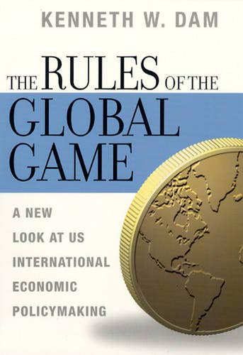The Rules of the Global Game Rules of the Global Game Rules of the Global Game: A New Look at Us International Economic Policymaking a New Look at Us 9780226134932