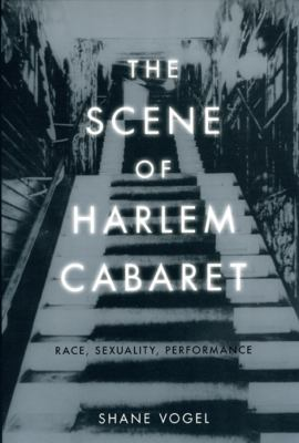 The Scene of Harlem Cabaret: Race, Sexuality, Performance 9780226862514