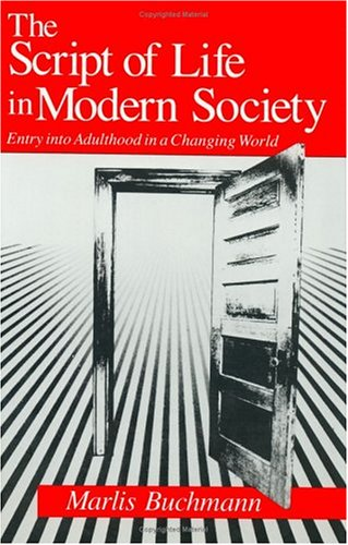 The Script of Life in Modern Society: Entry Into Adulthood in a Changing World 9780226078359