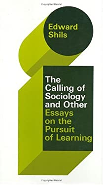 The Selected Papers of Edward Shils, Volume 3: The Calling of Sociology and Other Essays on the Pursuit of Learning 9780226753232